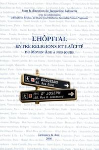 Jacqueline Lalouette - L'hôpital entre religions et laïcité - Du Moyen-Age à nos jours.