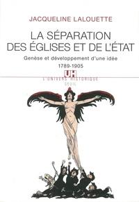 Jacqueline Lalouette - La séparation des Eglises et de l'Etat - Genèse et développement d'une idée (1789-1905).