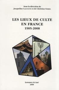 Jacqueline Lalouette et Christian Sorrel - Les lieux de culte en France - 1905-2008.