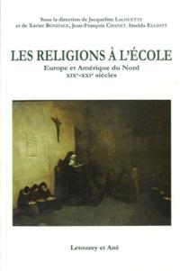 Jacqueline Lalouette et Xavier Boniface - Les religions à l'école - Europe et Amérique du Nord XIXe-XXIe siècles.