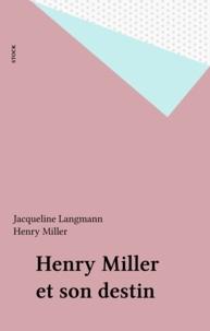 Jacqueline Langmann et Henry Miller - Henry Miller et son destin.