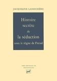 Jacqueline Lanouzière - Histoire secrète de la séduction sous le règne de Freud.