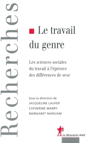 Jacqueline Laufer et Catherine Marry - Le travail du genre - Les sciences sociales du travail à l'épreuve des différences de sexe.