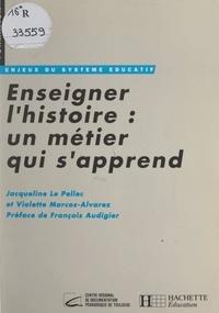 Jacqueline Le Pellec et Violette Marcos-Alvarez - Enseigner l'histoire : un métier qui s'apprend.