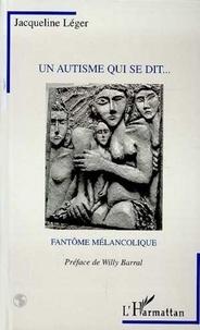Jacqueline Léger - Un autisme qui se dit - Fantôme mélancolique.