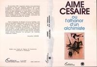 Jacqueline Leiner - Aimé Césaire ou l'athanor d'un alchimiste.