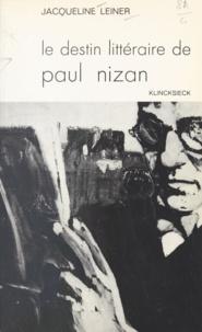 Jacqueline Leiner - Le destin littéraire de Paul Nizan et ses étapes successives - Contribution à l'étude du mouvement littéraire en France de 1920 à 1940.