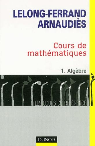 Jacqueline Lelong-Ferrand - Cours de mathématiques - Tome 1, Algèbre.