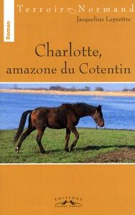 Jacqueline Leprettre - Charlotte, amazone du Cotentin.