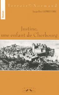 Jacqueline Leprettre - Justine, une enfant de Cherbourg.