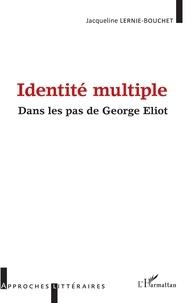 Jacqueline Lernie-Bouchet - Identité multiple - Dans les pas de George Eliot.