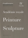 Jacqueline Lichtenstein et Christian Michel - Conférences de l'Académie royale de Peinture et de Sculpture - Tome 4, 1712-1746 Volume 1.
