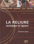 Jacqueline Liekens - La reliure - Technique et rigueur : passé-carton, chemise, étui, coffret.