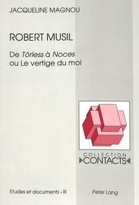 """Jacqueline Magnou - Robert Musil - De Törless à """"Noces ou Le vertige du moi""""."""
