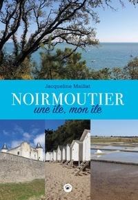 Jacqueline Maillat - Noirmoutier - Une île, mon île.