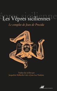 Jacqueline Malherbe-Galy et Jean-Luc Nardone - Les Vêpres siciliennes - Le complot de Jean de Procida.