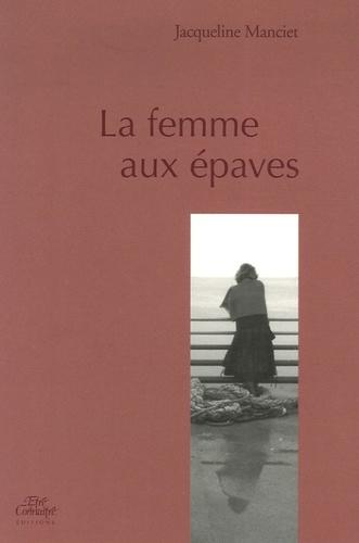 Jacqueline Manciet - La femme aux épaves.