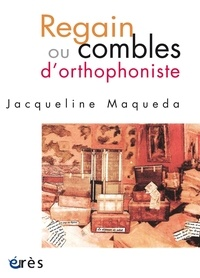 Jacqueline Maqueda - Regain ou combles d'orthophoniste.