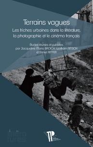 Jacqueline Maria Broich et Wolfram Nitsch - Terrains vagues - Les friches urbaines dans la littérature, la photographie et le cinéma français.