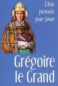 Jacqueline Martin-Bagnaudez - Grégoire le Grand - Une pensée par jour.