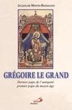 Jacqueline Martin-Bagnaudez - Grégoire le Grand - Dernier pape de l'Antiquité, premier pape du Moyen Age.