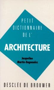 Jacqueline Martin-Bagnaudez - Petit dictionnaire de l'architecture.