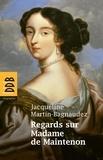 Jacqueline Martin-Bagnaudez - Regards sur Madame de Maintenon.