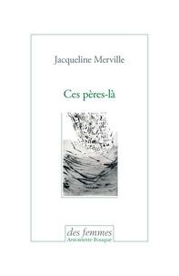 Jacqueline Merville - Ces pères-la.