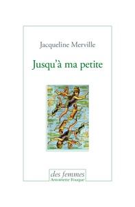 Jacqueline Merville - Jusqu'à ma petite.