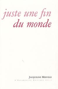 Jacqueline Merville - Juste une fin du monde.