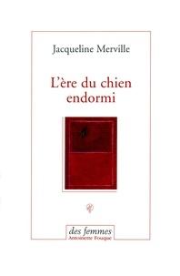 Jacqueline Merville - L'ère du chien endormi.