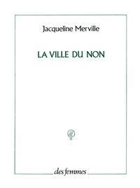 Jacqueline Merville - La ville du non.