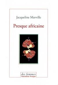 Jacqueline Merville - Presque africaine.