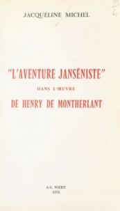 Jacqueline Michel - L'aventure janséniste dans l'œuvre de Montherlant.