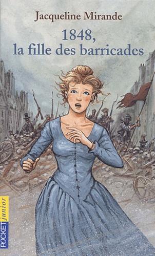 Jacqueline Mirande - 1848, la fille des barricades.