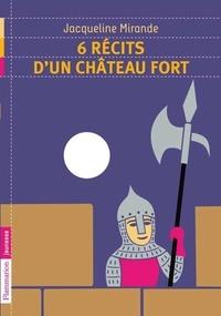 Jacqueline Mirande - 6 récits d'un château fort.