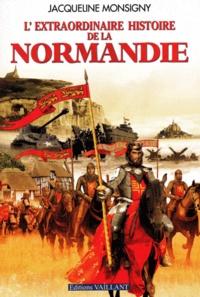 Jacqueline Monsigny - L'extraordinaire histoire de la Normandie.