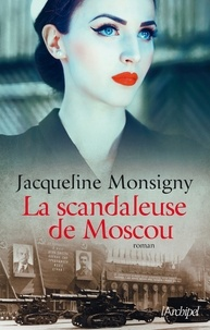 Jacqueline Monsigny - La scandaleuse de Moscou.