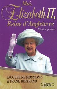 Jacqueline Monsigny et Frank Bertrand - Moi, Elizabeth II, reine d'Angleterre - Mémoires apocryphes.