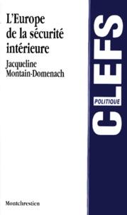 Jacqueline Montain-Domenach - L'Europe de la sécurité intérieure.
