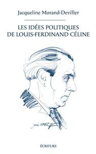 Jacqueline Morand et Jacqueline Morand-Deviller - Les idées politiques de Céline.