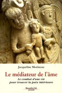 Jacqueline Morineau - Le médiateur de l'âme - Le combat d'une vie pour trouver la paix intérieure.