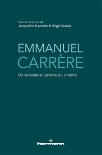 Jacqueline Nacache et Régis Salado - Emmanuel Carrère - Un écrivain au prisme du cinéma.