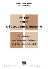 Jacqueline Nadel et Jean Decety - Imiter pour découvrir l'humain - Psychologie, neurobiologie, robotique et philosophie de l'esprit.