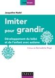 Jacqueline Nadel - Imiter pour grandir - Développement du bébé et de l'enfant avec autisme.