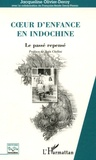 Jacqueline Olivier-Deroy - Coeur d'enfance en Indochine - Le passé repensé.