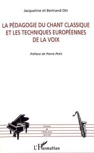 Jacqueline Ott et Bertrand Ott - La pédagogie du chant classique et les techniques européennes de la voix.