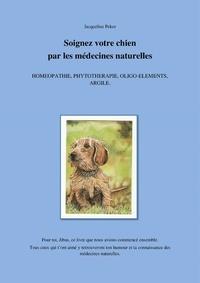 Jacqueline Peker - Soignez votre chien par les médecines naturelles.