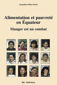 Jacqueline Peltre-Wurtz - Alimentation et pauvreté en Equateur - Manger est un combat.