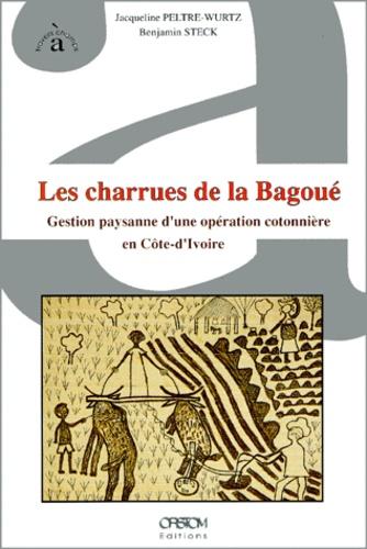 LES CHARRUES DE LA BAGOUE. Gestion paysanne d'une opération cotonnière en Côte-d'Ivoire